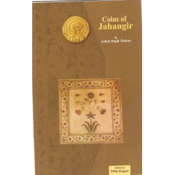 Coins of Jahangir Book - Ashok Singh Thakur - Edited by Dilip Rajgor